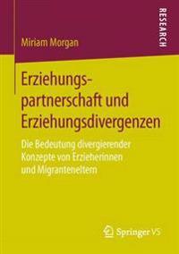 Erziehungspartnerschaft Und Erziehungsdivergenzen: Die Bedeutung Divergierender Konzepte Von Erzieherinnen Und Migranteneltern