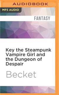 Key the Steampunk Vampire Girl and the Dungeon of Despair