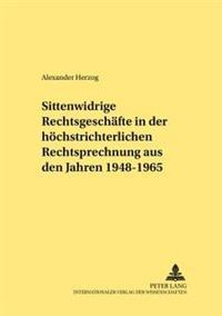 Sittenwidrige Rechtsgeschaefte in Der Hoechstrichterlichen Rechtsprechung Aus Den Jahren 1948-1965