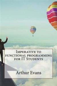 Imperative to Functional Programming for It Students