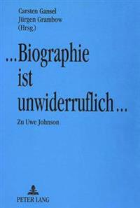 Biographie Ist Unwiderruflich: Materialien Des Kolloquiums Zum Werk Uwe Johnsons Im Dezember 1990 in Neubrandenburg
