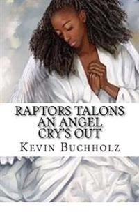 Raptors Talons: An Angel Cry's Out