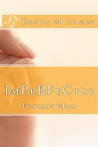 Imperfectly Perfect Mom: Letters to the Imperfectly Perfect Mom
