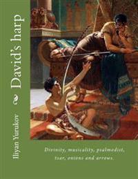 David's Harp: Divinity, Musicality, Psalmodist, Tsar, Onions and Arrows.