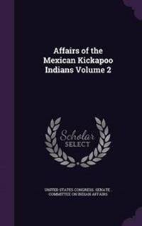 Affairs of the Mexican Kickapoo Indians Volume 2