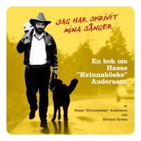 "Jag har skrivit mina sånger : en bok om Hasse ""Kvinnaböske"" Andersson"