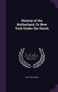 History of the Netherland; Or New York Under the Dutch
