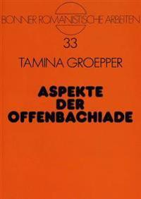 Aspekte Der Offenbachiade: Untersuchungen Zu Den Libretti Der Grossen Operetten Offenbachs