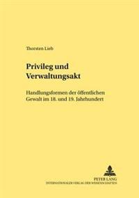 Privileg Und Verwaltungsakt: Handlungsformen Der Oeffentlichen Gewalt Im 18. Und 19. Jahrhundert