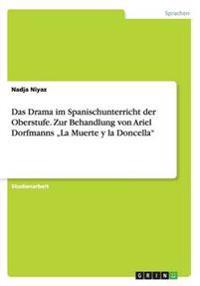 """Das Drama im Spanischunterricht der Oberstufe. Zur Behandlung von Ariel Dorfmanns """"La Muerte y la Doncella"""""""