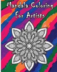 Mandala Coloring for Artists: Mandala Coloring Books for Adults Relaxation (+100 Pages)