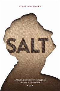 Salt: A Primer on Christian Influence in a Decaying Nation