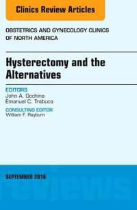 Hysterectomy and the Alternatives, an Issue of Obstetrics and Gynecology Clinics of North America