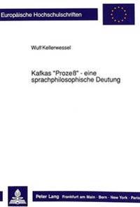 Kafkas -Prozess- - Eine Sprachphilosophische Deutung: Eine Interpretation VOR Dem Hintergrund Der Theorien Von Wittgenstein, Austin Und Habermas