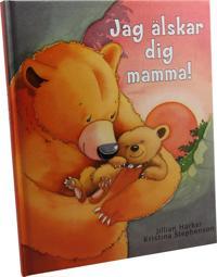 Jag älskar dig mamma!