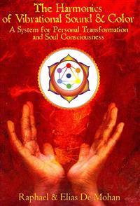 The Harmonics of Vibrational Sound & Color: A System for Personal Transformation and Soul Consciousness
