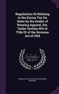 Regulations 54 Relating to the Excise Tax on Sales by the Dealer of Wearing Apparel, Etc. Under Section 904 of Title IX of the Revenue Act of 1918