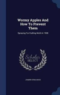 Wormy Apples and How to Prevent Them