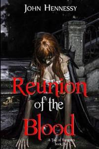 Reunion of the Blood: A Tale of Vampires - Book 5