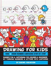 Drawing for Kids How to Draw Number Cartoons Step by Step: Number Fun & Cartooning for Children & Beginners by Turning Numbers & Letters Into Cartoons