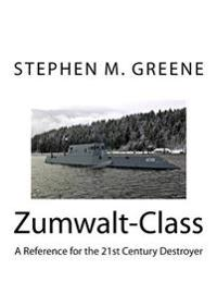 Zumwalt-Class: A Reference for the 21st Century Destroyer