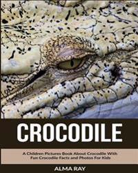 Crocodile: A Children Pictures Book about Crocodile with Fun Crocodile Facts and Photos for Kids