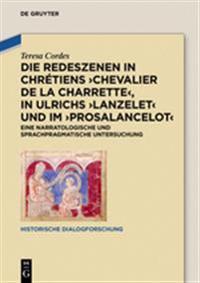 Die Redeszenen in Chrétiens 'chevalier de la Charrete', in Ulrichs 'lanzelet' Und Im 'prosalancelot': Eine Narratologische Und Sprachpragmatische Unte