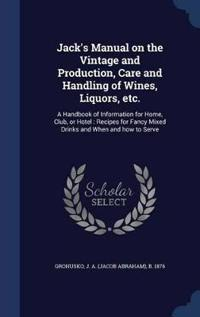 Jack's Manual on the Vintage and Production, Care and Handling of Wines, Liquors, Etc.