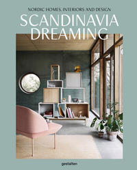 Scandinavia Dreaming : Nordic Homes, Interiors and Design