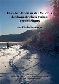 Familienleben in Der Wildnis Des Kanadischen Yukon Territoriums