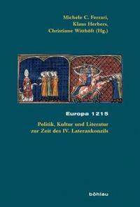 Europa 1215: Politik, Kultur Und Literatur Zur Zeit Des IV. Laterankonzils