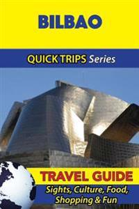 Bilbao Travel Guide (Quick Trips Series): Sights, Culture, Food, Shopping & Fun