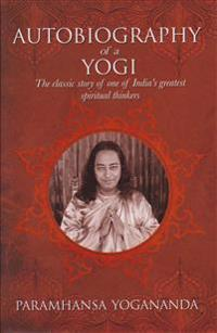 The Autobiography of a Yogi: The Classic Story of One of India's Greatest Spiritual Thinkers