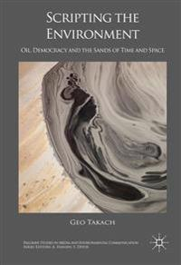 Scripting the Environment: Oil, Democracy and the Sands of Time and Space