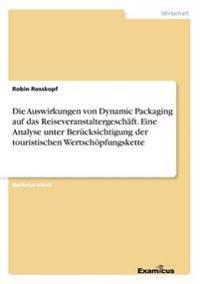 Die Auswirkungen Von Dynamic Packaging Auf Das Reiseveranstaltergesch�ft. Eine Analyse Unter Ber�cksichtigung Der Touristischen Wertsch�pfungskette