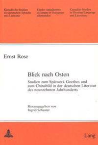Blick Nach Osten: Studien Zum Spaetwerk Goethes Und Zum Chinabild in Der Deutschen Literatur Des Neunzehnten Jahrhunderts