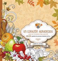 Un Corazon Agradecido: Coloree y Agradezca a Dios Por Sus Abundantes Provisiones
