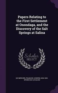 Papers Relating to the First Settlement at Onondaga, and the Discovery of the Salt Springs at Salina