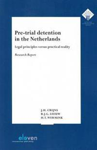 Pre-Trial Detention in the Netherlands: Legal Principles Versus Practical Reality