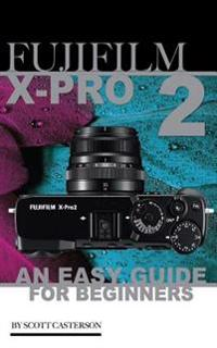 Fujifilm X-Pro2: An Easy Guide for Beginners