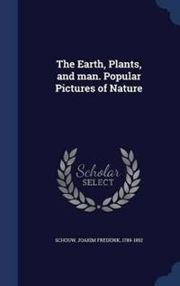 The Earth, Plants, and Man. Popular Pictures of Nature