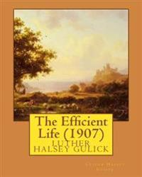The Efficient Life (1907) by Luther Halsey Gulick