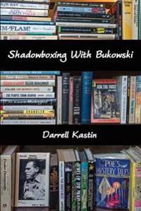 Shadowboxing with Bukowski
