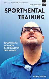 Sportmentaltraining: Konzentrierter, Motivierter, Selbstbewusster, Erfolgreicher