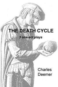 The Death Cycle: 3 One Act Plays