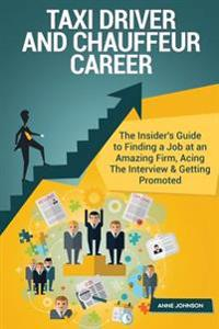 Taxi Driver and Chauffeur Career (Special Edition): The Insider's Guide to Finding a Job at an Amazing Firm, Acing the Interview & Getting Promoted