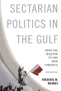 Sectarian politics in the gulf - from the iraq war to the arab uprisings