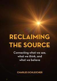 Reclaiming the Source: Connecting What We See, What We Think, and What We Believe