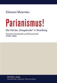 Parianismus!: Der Fall Der Kriegskinder in Vorarlberg - Zwischen Feindschaft Und Partnerschaft (1946-1995)
