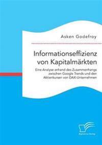 Informationseffizienz Von Kapitalmarkten. Eine Analyse Anhand Des Zusammenhangs Zwischen Google Trends Und Den Aktienkursen Von Dax-Unternehmen